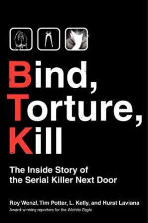 Bind, Torture, Kill: The Inside Story Of The Serial Killer Next Door by Various