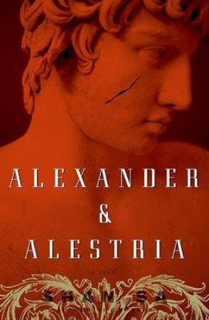 Alexander And Alestria: A Novel by Shan Sa