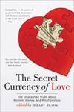 Secret Currency of Love: The Unabashed Truth About Women, Money, and Relationships by Hilary Black