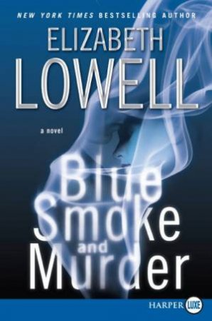 Blue Smoke And Murder (Large Print) by Elizabeth Lowell