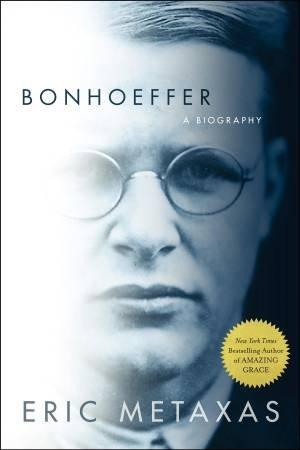 Bonhoeffer: A Biography by Eric Metaxas