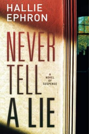Never Tell A Lie: A Novel of Suspense by Hallie Ephron