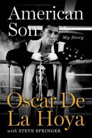 American Son: My Story by Oscar De La Hoya