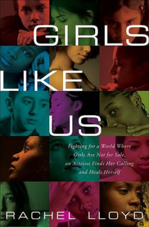Girls Like Us: Fighting for a World Where Girls Are Not for Sale, an by Rachel Lloyd