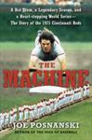 Machine: A  Hot Team, a Legendary Season, and a Heart-Stopping World Series-The Story of the 1975 Cincinnati Reds by Joe Posnanski