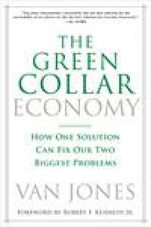 The Green Collar Economy: How One Solution Can Fix Our Two Biggest Problems by Van Jones