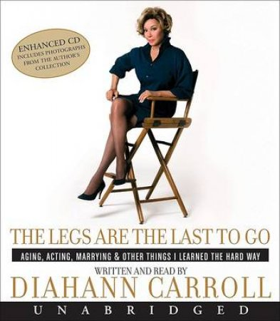 The Legs Are The Last To Go Unabridged 5/360 by Diahann Carroll