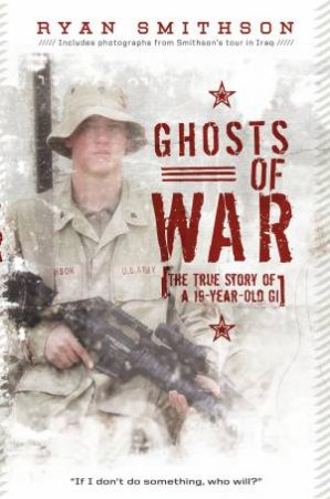 Ghosts of War: The True Story of a 19-Year-Old GI by Ryan Smithson
