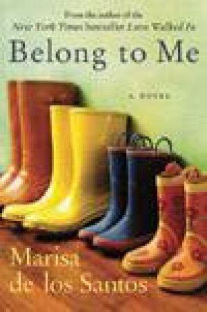 Belong To Me: A Novel by Marisa de los Santos