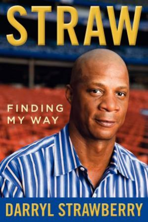Straw: Finding My Way by Darryl Strawberry
