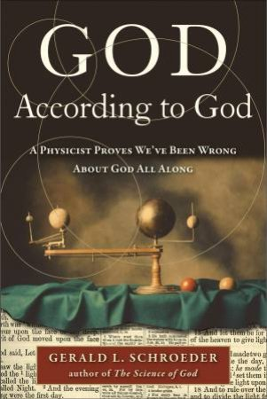 God According to God: A Physicist Proves We've Been Wrong About God All Along by Gerald Schroeder