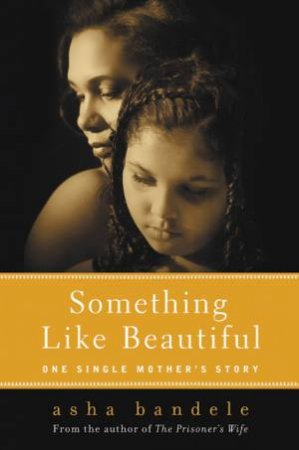 Something Like Beautiful: A Single Mother's Story by Asha Bandele