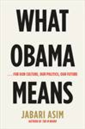 What Obama Means... For Our Culture, Our Politics, and Our Future by Jabari Asim