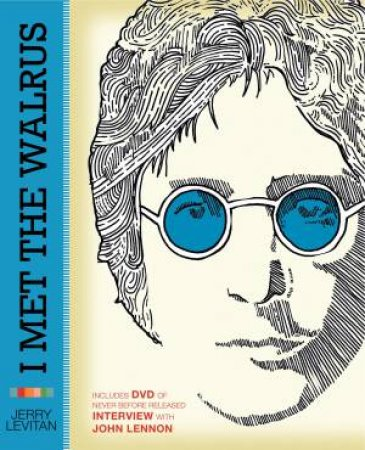 I Met The Walrus: How One Day With John Lennon Changed My Life Forever (Book And DVD) by Jerry Levitan