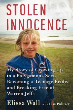 Stolen Innocence: Growing up in a Polygamous Sect by Elissa Wall
