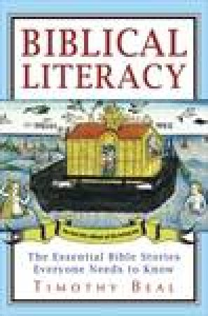 Biblical Literacy: The Essential Bible Stories Everyone Needs to Know by Timothy Beal