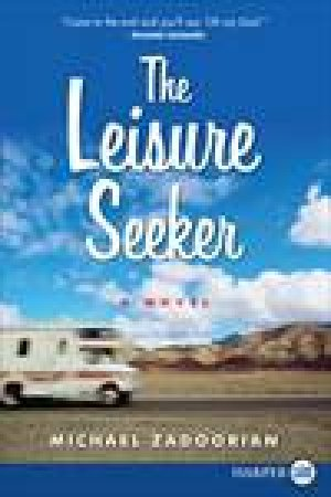 Leisure Seeker: A Novel Large Print by Michael Zadoorian