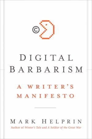Digital Barbarism: A Writer's Manifesto by Mark Helprin