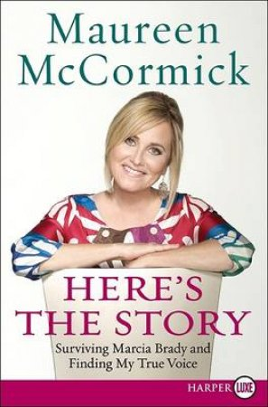 Here's the Story (Large Print): Surviving Marcia Brady and Finding My True by Maureen McCormick