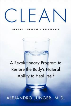 Clean: A Revolutionary Program to Restore the Body's Natural Ability to Heal Itself by Alejandro Junger
