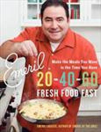 Emeril 20-40-60: Fresh Food Fast by Emeril Lagasse