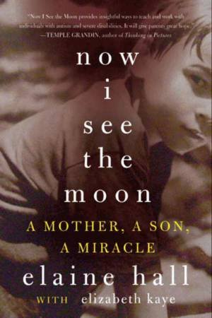 Now I See The Moon: A Mother, A Son, A Miracle by Elaine Hall