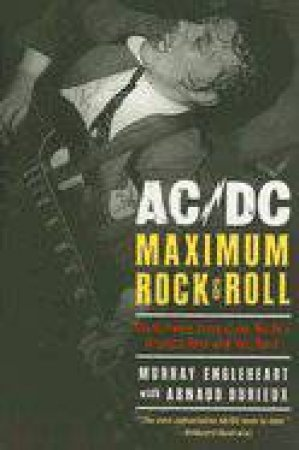 AC/DC Maximum Rock & Roll by Arnaud Durieux & Murray Engleheart