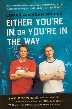 Either You're in or You're in the Way:Two Brothers, Twelve Months, and by Logan Miller & Noah Miller