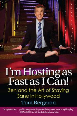 I'm Hosting as Fast as I Can! Zen and the Art of Staying Sane in Hollywood by Tom Bergeron