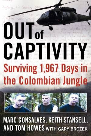 Out of Captivity: Surviving 1,967 Days in the Colombian Jungle by Various