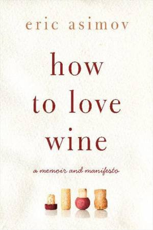 How to Love Wine by Eric Asimov