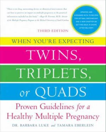 When You're Expecting Twins, Triplets, or Quads 3rd Edition: Proven Guidelines for a Healthy Multiple Pregnancy by Barbara Luke & Tamara Eberlein