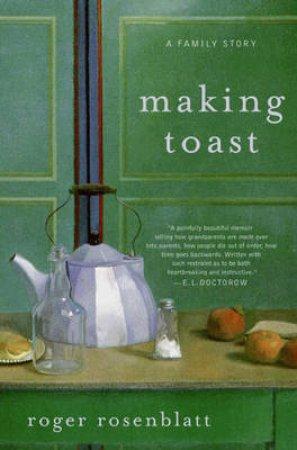 Making Toast: A Family Story by Roger Rosenblatt