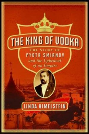 King of Vodka: A Family's Story of Triumph and Tragedy by Linda Himelstein
