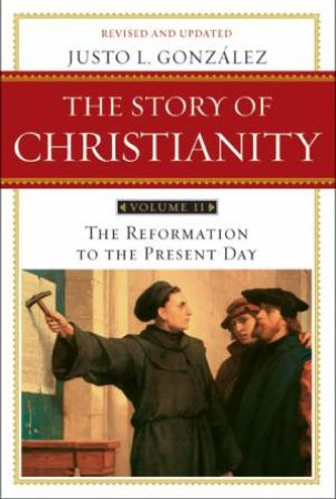 Story of Christianity: Volume 2 by Justo L. Gonzalez