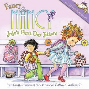 Fancy Nancy: JoJo's First Day Jitters by Jane O'Connor