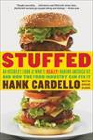 Stuffed: An Insider's Look at Who's (Really) Making America Fat and How the Food Industry Can Fix It by Hank Cardello & Doug Garr