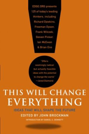 This Will Change Everything: Ideas That Will Shape The Future by John Brockman