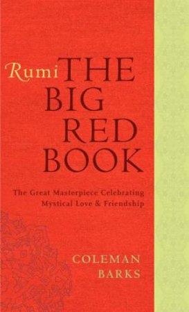 Rumi: The Big Red Book: The Great Masterpiece Celebrating Mystical Love by Coleman Barks