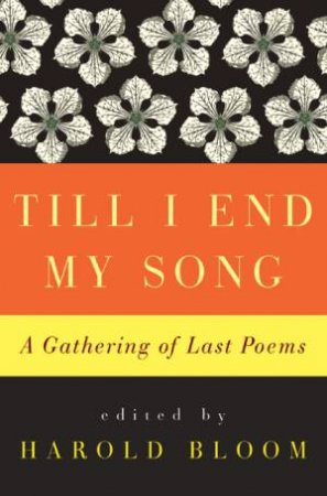 Till I End My Song: A Gathering of Last Poems by Harold Bloom