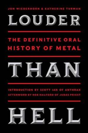 Louder Than Hell: The Definitive Oral History of Metal by Katherine Turman & Jon Wiederhorn