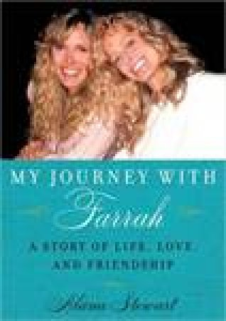 My Journey with Farrah: What I've Learned about Life, Love, and Friendship by Alana Stewart
