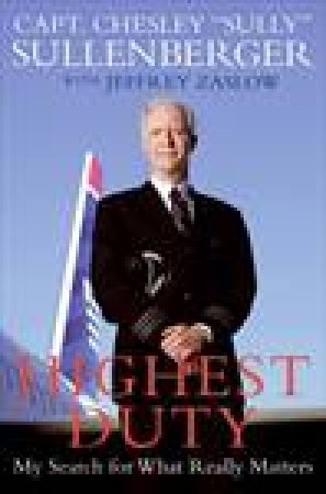 Highest Duty: My Search for What Really Matters by Chesley B Sullenberger III & Jeffrey Zaslow