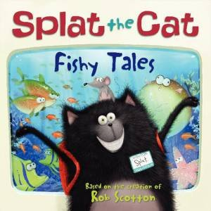 Splat the Cat: Fishy Tales by Rob Scotton