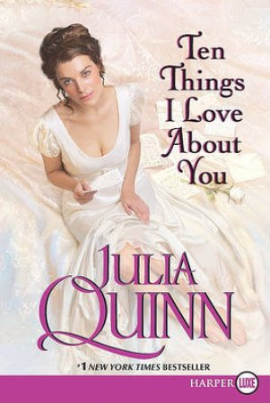 Ten Things I Love About You Large Print by Julia Quinn