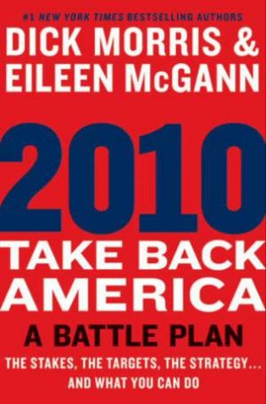 2010: Take Back America: A Battle Plan by Dick Morris