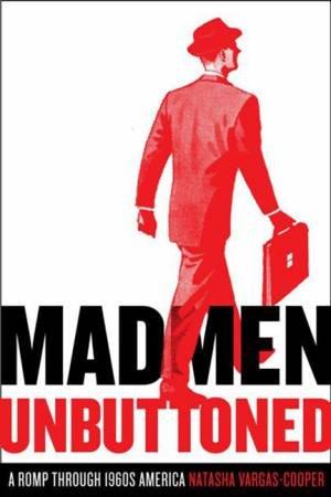 Mad Men Unbuttoned: A Romp Through 1960s America by Natasha Vargas-Cooper