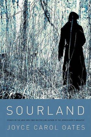Sourland: Stories by Joyce Carol Oates