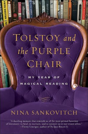 Tolstoy and the Purple Chair: My Year of Magical Reading by Nina Sankovitch