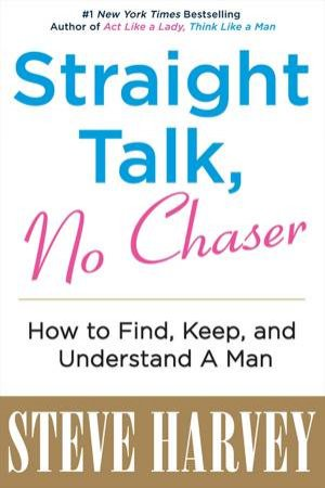 Straight Talk, No Chaser: How to Find, Keep and Understand a Man by Steve Harvey